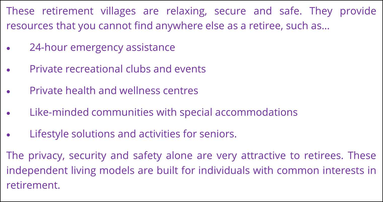 These retirement villages are relaxing, secure and safe. They provide resources that you cannot find anywhere else as a retiree